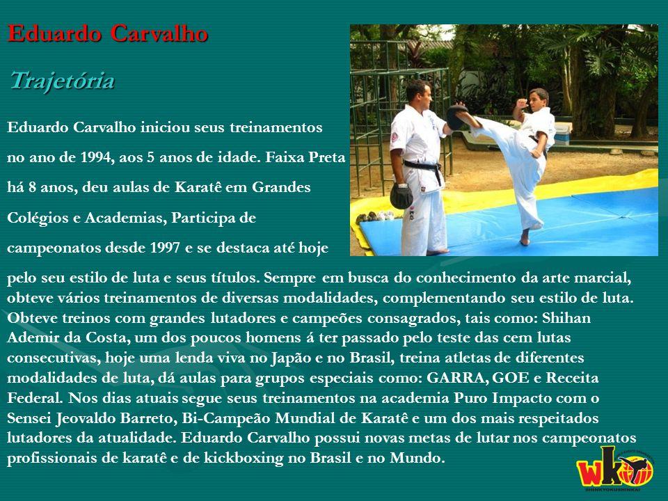 Eduardo Carvalho Trajetória Eduardo Carvalho iniciou seus treinamentos no ano de 1994, aos 5 anos de idade.