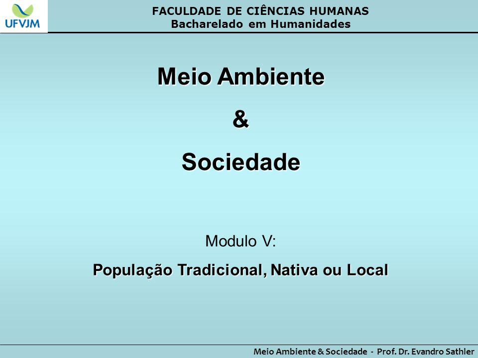 FACULDADE DE CIÊNCIAS HUMANAS Bacharelado em Humanidades Meio Ambiente & Sociedade - Prof. Dr. Evandro Sathler Meio Ambiente &Sociedade Modulo V: Popu