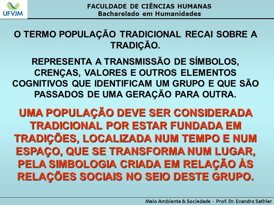 FACULDADE DE CIÊNCIAS HUMANAS Bacharelado em Humanidades Meio Ambiente & Sociedade - Prof. Dr. Evandro Sathler O TERMO POPULAÇÃO TRADICIONAL RECAI SOB