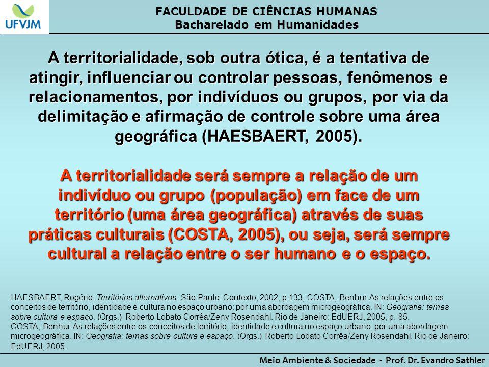 FACULDADE DE CIÊNCIAS HUMANAS Bacharelado em Humanidades Meio Ambiente & Sociedade - Prof. Dr. Evandro Sathler A territorialidade, sob outra ótica, é