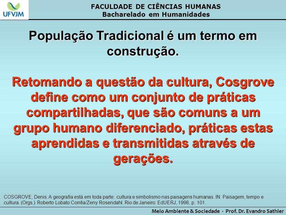 FACULDADE DE CIÊNCIAS HUMANAS Bacharelado em Humanidades Meio Ambiente & Sociedade - Prof. Dr. Evandro Sathler População Tradicional é um termo em con