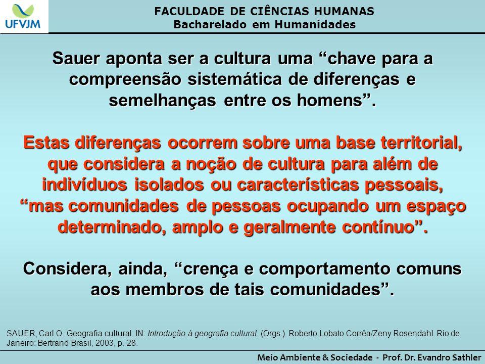 """FACULDADE DE CIÊNCIAS HUMANAS Bacharelado em Humanidades Meio Ambiente & Sociedade - Prof. Dr. Evandro Sathler Sauer aponta ser a cultura uma """"chave p"""