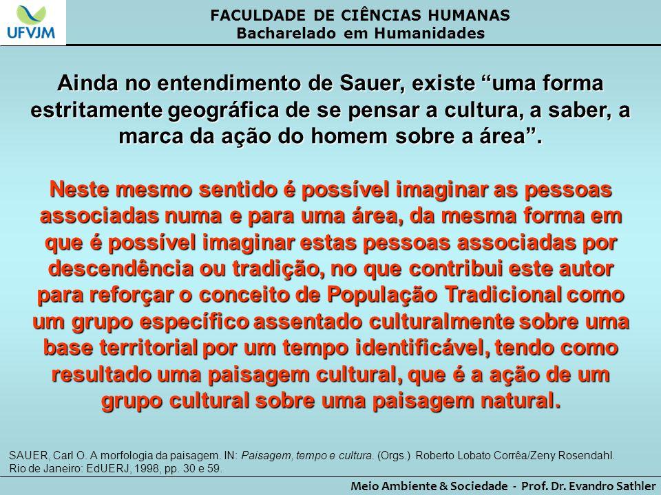 FACULDADE DE CIÊNCIAS HUMANAS Bacharelado em Humanidades Meio Ambiente & Sociedade - Prof. Dr. Evandro Sathler Ainda no entendimento de Sauer, existe