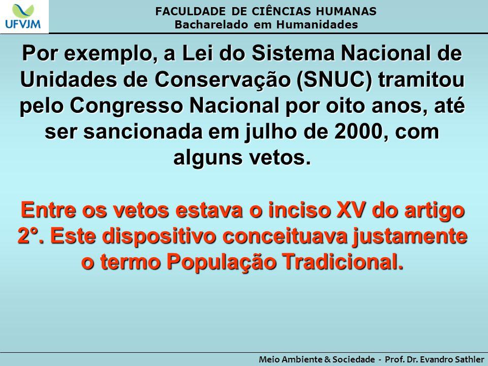 FACULDADE DE CIÊNCIAS HUMANAS Bacharelado em Humanidades Meio Ambiente & Sociedade - Prof. Dr. Evandro Sathler Por exemplo, a Lei do Sistema Nacional