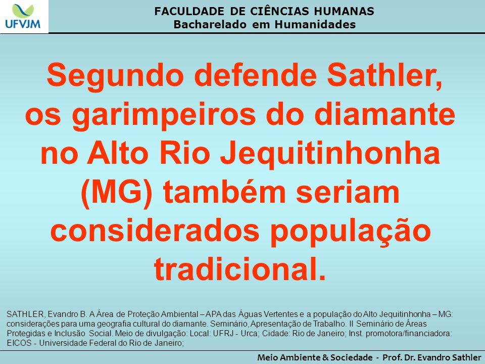 FACULDADE DE CIÊNCIAS HUMANAS Bacharelado em Humanidades Meio Ambiente & Sociedade - Prof. Dr. Evandro Sathler Segundo defende Sathler, os garimpeiros