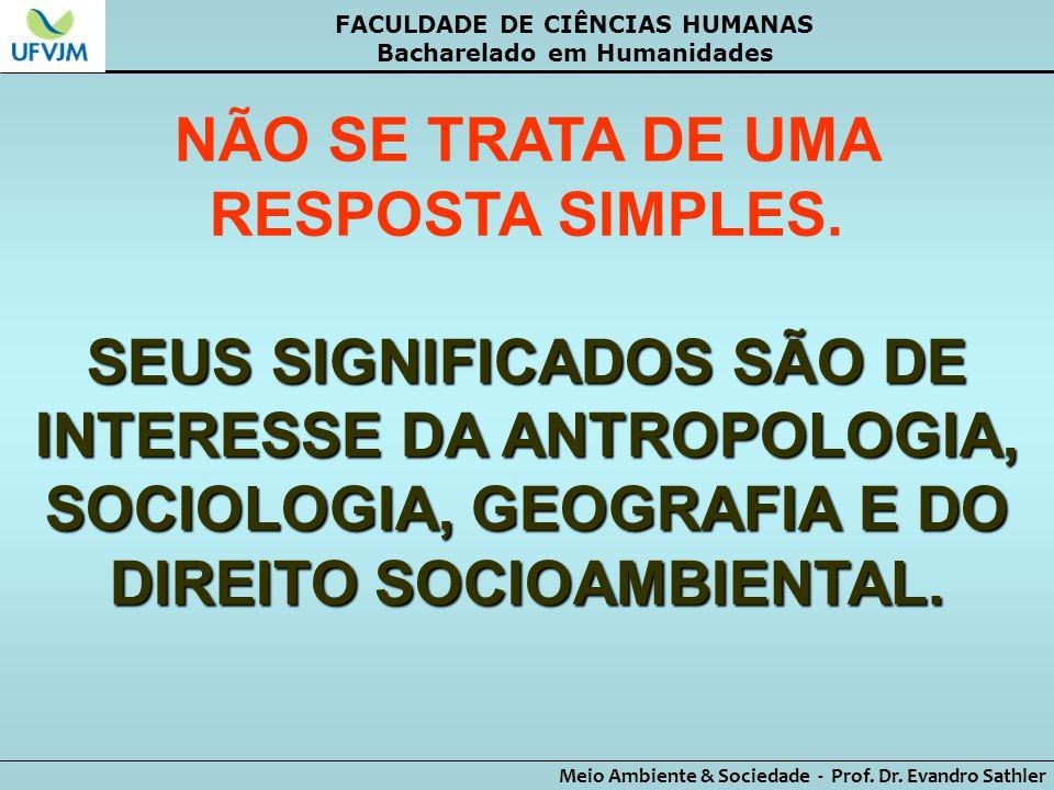 FACULDADE DE CIÊNCIAS HUMANAS Bacharelado em Humanidades Meio Ambiente & Sociedade - Prof. Dr. Evandro Sathler NÃO SE TRATA DE UMA RESPOSTA SIMPLES. S