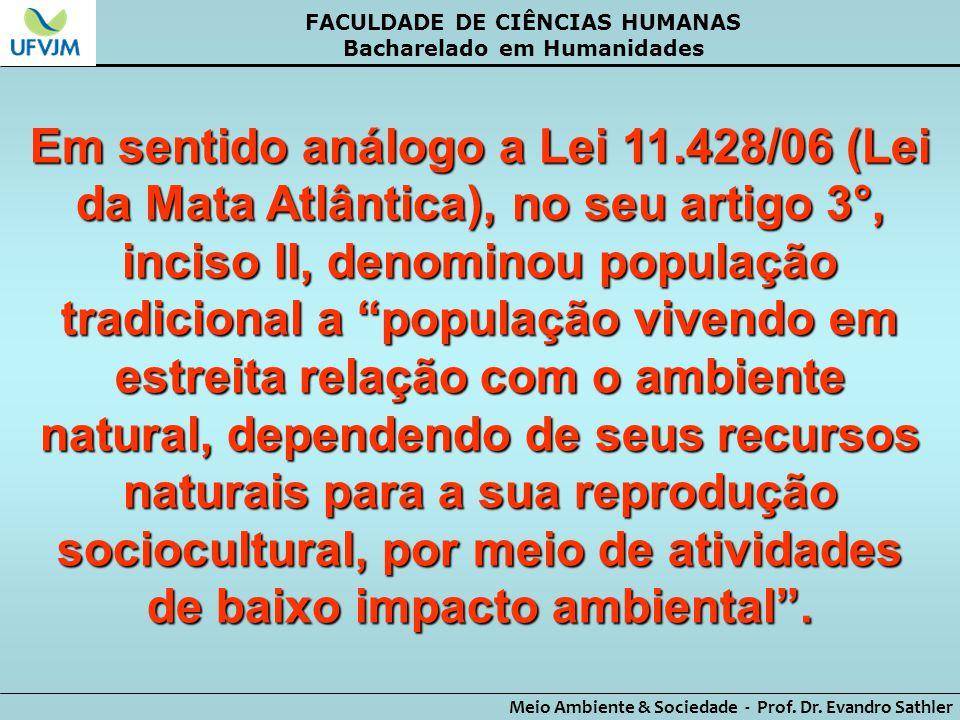 FACULDADE DE CIÊNCIAS HUMANAS Bacharelado em Humanidades Meio Ambiente & Sociedade - Prof. Dr. Evandro Sathler Em sentido análogo a Lei 11.428/06 (Lei