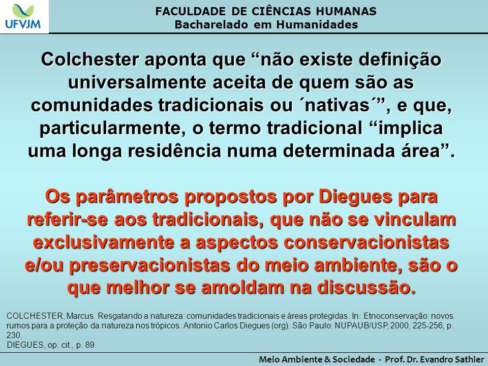 """FACULDADE DE CIÊNCIAS HUMANAS Bacharelado em Humanidades Meio Ambiente & Sociedade - Prof. Dr. Evandro Sathler Colchester aponta que """"não existe defin"""