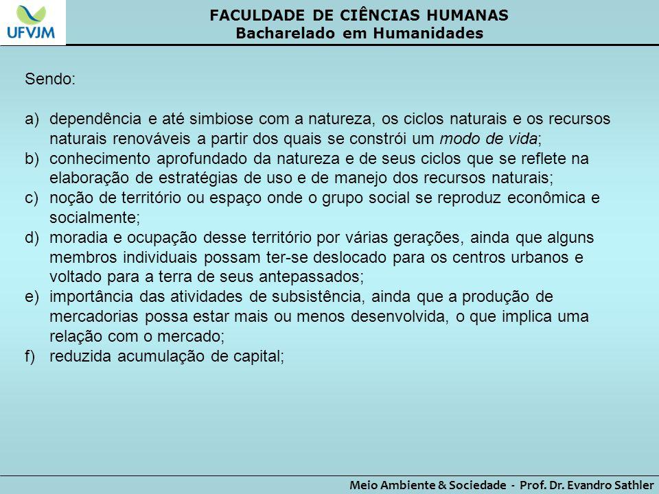 FACULDADE DE CIÊNCIAS HUMANAS Bacharelado em Humanidades Meio Ambiente & Sociedade - Prof. Dr. Evandro Sathler Sendo: a)dependência e até simbiose com