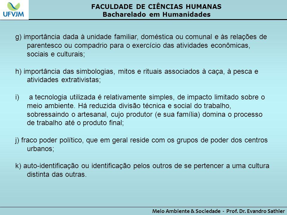 FACULDADE DE CIÊNCIAS HUMANAS Bacharelado em Humanidades Meio Ambiente & Sociedade - Prof. Dr. Evandro Sathler g) importância dada à unidade familiar,