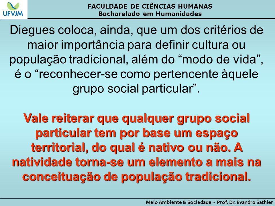 FACULDADE DE CIÊNCIAS HUMANAS Bacharelado em Humanidades Meio Ambiente & Sociedade - Prof. Dr. Evandro Sathler Diegues coloca, ainda, que um dos crité