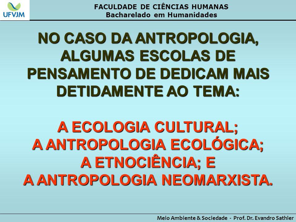 FACULDADE DE CIÊNCIAS HUMANAS Bacharelado em Humanidades Meio Ambiente & Sociedade - Prof. Dr. Evandro Sathler NO CASO DA ANTROPOLOGIA, ALGUMAS ESCOLA