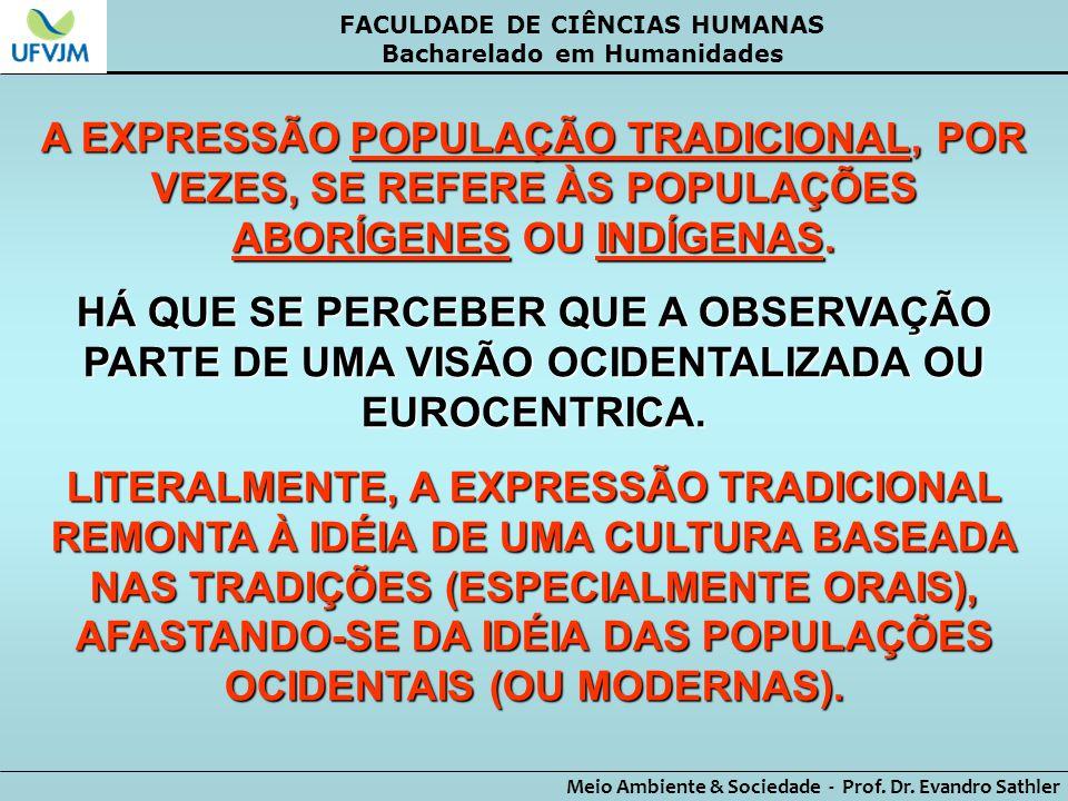 FACULDADE DE CIÊNCIAS HUMANAS Bacharelado em Humanidades Meio Ambiente & Sociedade - Prof. Dr. Evandro Sathler A EXPRESSÃO POPULAÇÃO TRADICIONAL, POR