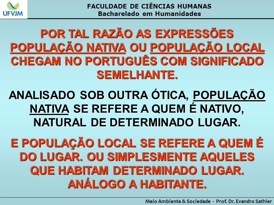 FACULDADE DE CIÊNCIAS HUMANAS Bacharelado em Humanidades Meio Ambiente & Sociedade - Prof. Dr. Evandro Sathler POR TAL RAZÃO AS EXPRESSÕES POPULAÇÃO N