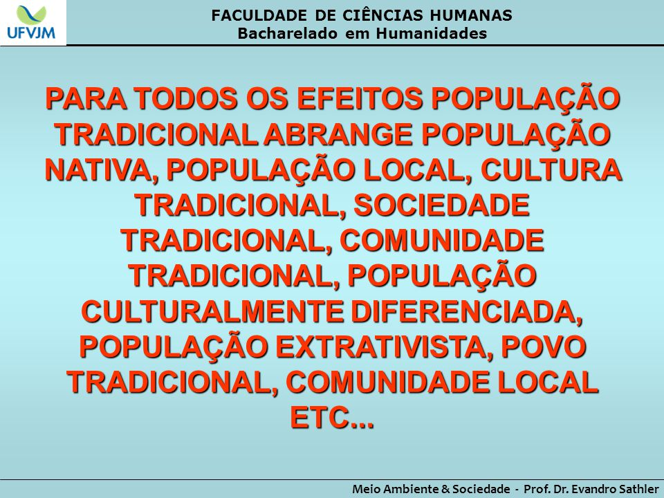 FACULDADE DE CIÊNCIAS HUMANAS Bacharelado em Humanidades Meio Ambiente & Sociedade - Prof. Dr. Evandro Sathler PARA TODOS OS EFEITOS POPULAÇÃO TRADICI