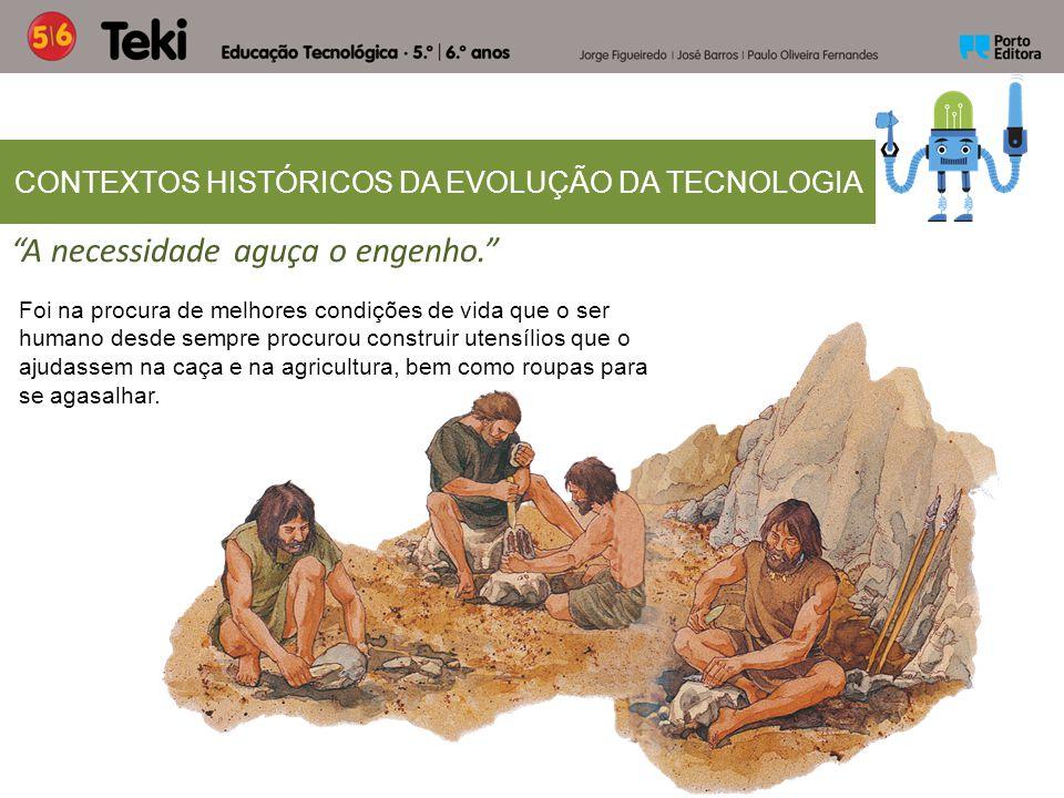 """""""A necessidade aguça o engenho."""" CONTEXTOS HISTÓRICOS DA EVOLUÇÃO DA TECNOLOGIA Foi na procura de melhores condições de vida que o ser humano desde se"""