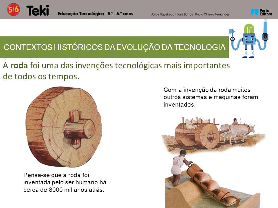 A roda foi uma das invenções tecnológicas mais importantes de todos os tempos. CONTEXTOS HISTÓRICOS DA EVOLUÇÃO DA TECNOLOGIA Pensa-se que a roda foi