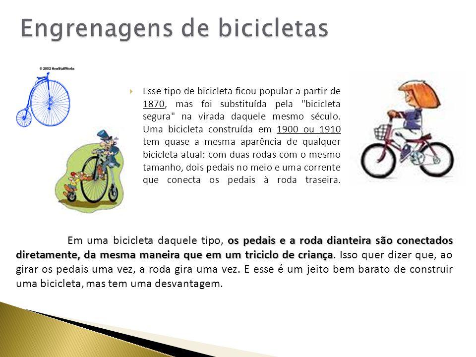 Esse tipo de bicicleta ficou popular a partir de 1870, mas foi substituída pela bicicleta segura na virada daquele mesmo século.