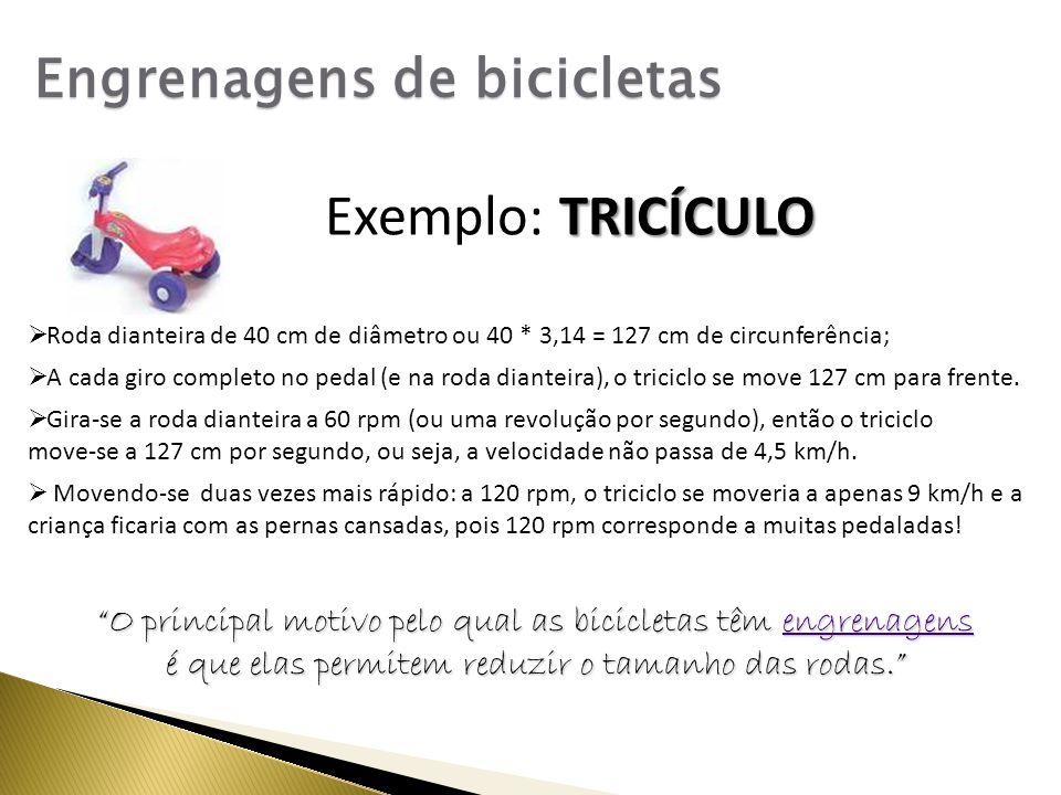  Movendo-se duas vezes mais rápido: a 120 rpm, o triciclo se moveria a apenas 9 km/h e a criança ficaria com as pernas cansadas, pois 120 rpm corresponde a muitas pedaladas.