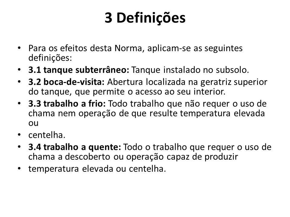 3 Definições • Para os efeitos desta Norma, aplicam-se as seguintes definições: • 3.1 tanque subterrâneo: Tanque instalado no subsolo. • 3.2 boca-de-v