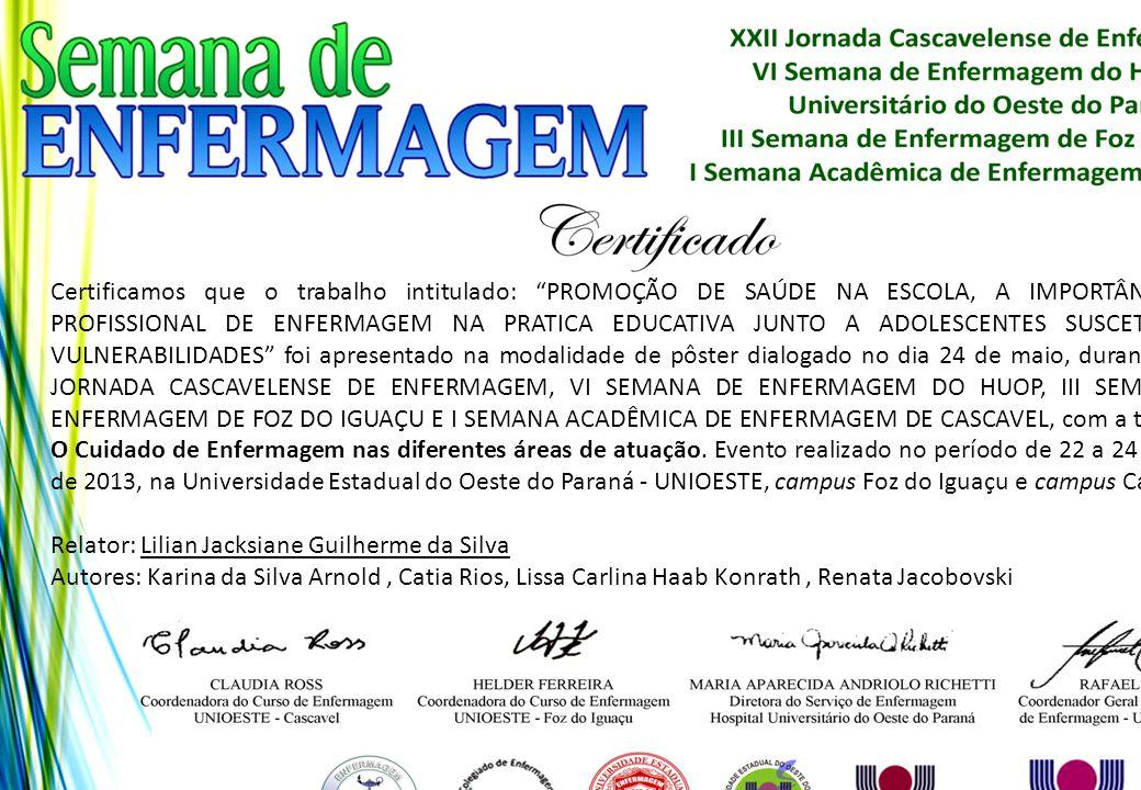 """Certificamos que o trabalho intitulado: """"PROMOÇÃO DE SAÚDE NA ESCOLA, A IMPORTÂNCIA DO PROFISSIONAL DE ENFERMAGEM NA PRATICA EDUCATIVA JUNTO A ADOLESC"""