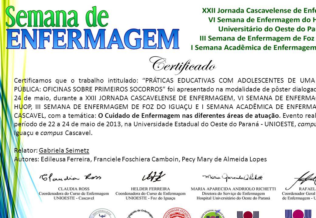 """Certificamos que o trabalho intitulado: """"PRÁTICAS EDUCATIVAS COM ADOLESCENTES DE UMA ESCOLA PÚBLICA: OFICINAS SOBRE PRIMEIROS SOCORROS"""" foi apresentad"""