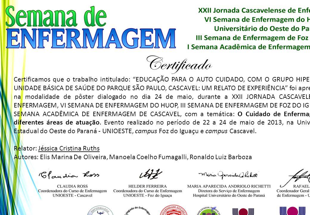 """Certificamos que o trabalho intitulado: """"EDUCAÇÃO PARA O AUTO CUIDADO, COM O GRUPO HIPERDIA DA UNIDADE BÁSICA DE SAÚDE DO PARQUE SÃO PAULO, CASCAVEL:"""