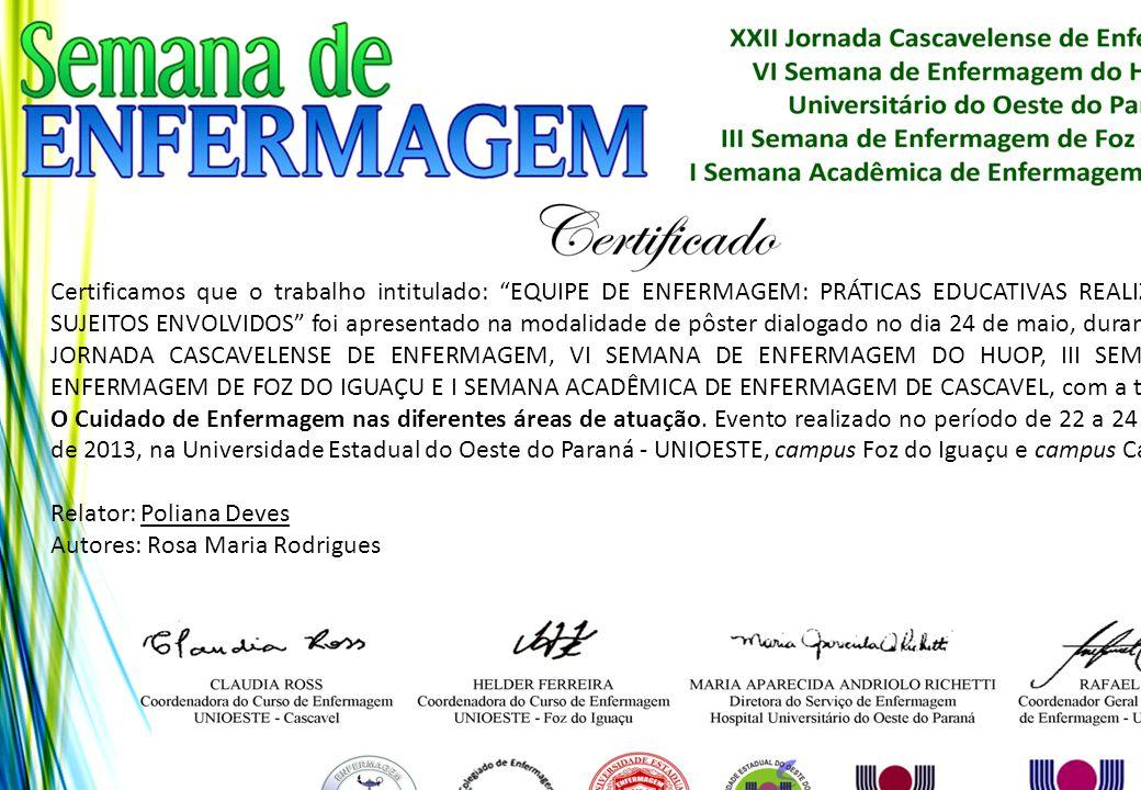 """Certificamos que o trabalho intitulado: """"EQUIPE DE ENFERMAGEM: PRÁTICAS EDUCATIVAS REALIZADAS E SUJEITOS ENVOLVIDOS"""" foi apresentado na modalidade de"""