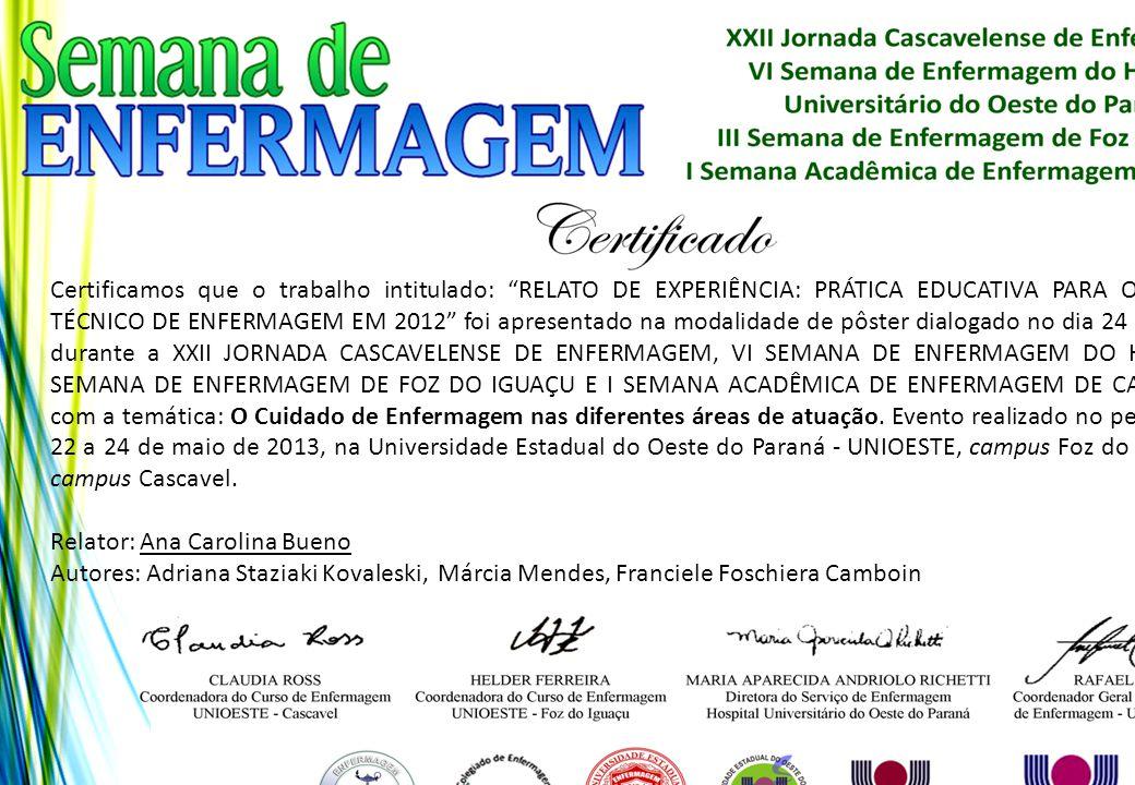 """Certificamos que o trabalho intitulado: """"RELATO DE EXPERIÊNCIA: PRÁTICA EDUCATIVA PARA O CURSO TÉCNICO DE ENFERMAGEM EM 2012"""" foi apresentado na modal"""