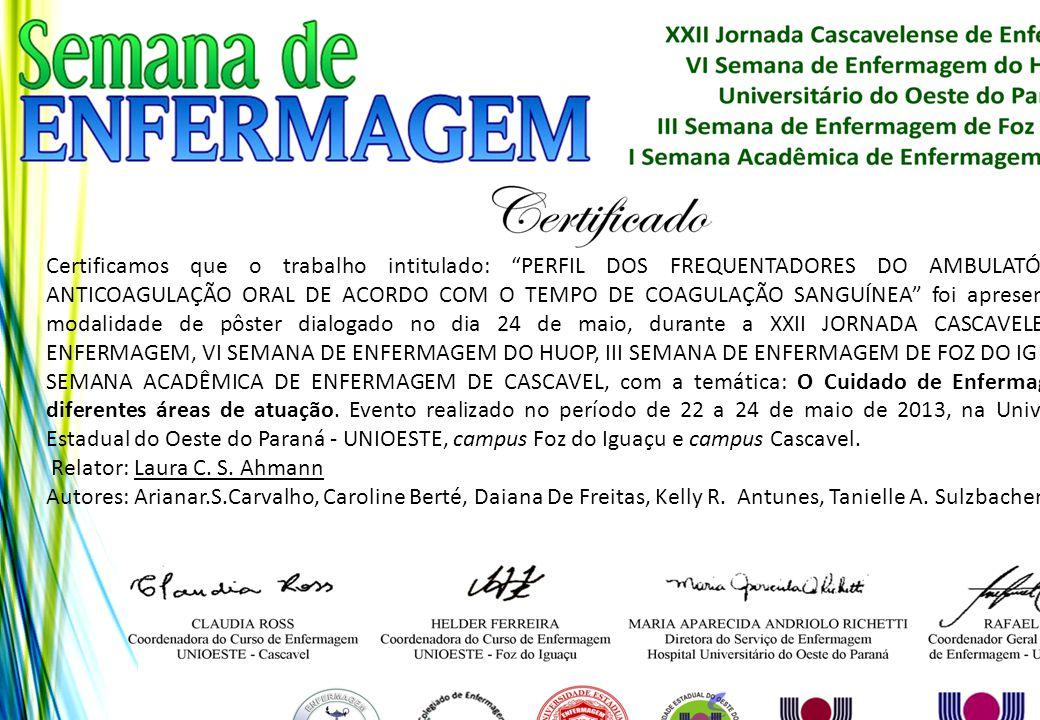 """Certificamos que o trabalho intitulado: """"PERFIL DOS FREQUENTADORES DO AMBULATÓRIO DE ANTICOAGULAÇÃO ORAL DE ACORDO COM O TEMPO DE COAGULAÇÃO SANGUÍNEA"""