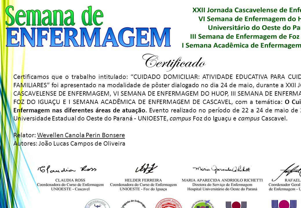 """Certificamos que o trabalho intitulado: """"CUIDADO DOMICILIAR: ATIVIDADE EDUCATIVA PARA CUIDADORES FAMILIARES"""" foi apresentado na modalidade de pôster d"""