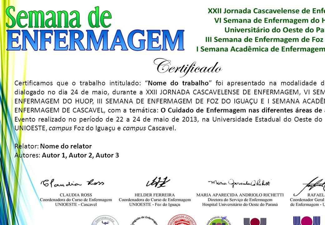 """Certificamos que o trabalho intitulado: """"Nome do trabalho"""" foi apresentado na modalidade de pôster dialogado no dia 24 de maio, durante a XXII JORNADA"""