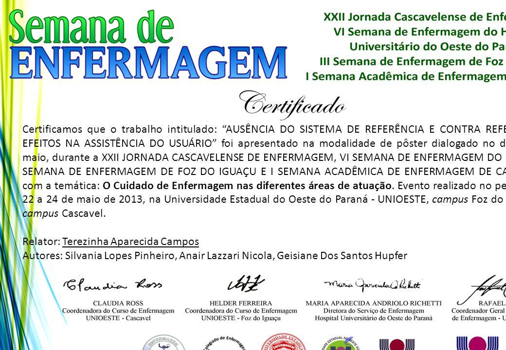 """Certificamos que o trabalho intitulado: """"AUSÊNCIA DO SISTEMA DE REFERÊNCIA E CONTRA REFERÊNCIA: EFEITOS NA ASSISTÊNCIA DO USUÁRIO"""" foi apresentado na"""