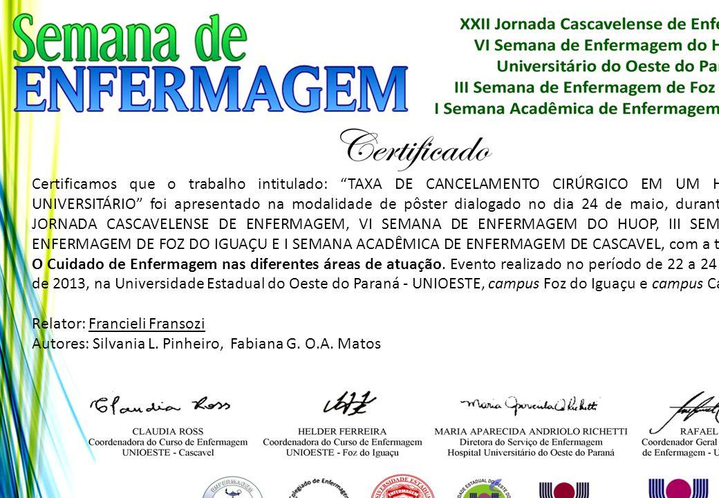 """Certificamos que o trabalho intitulado: """"TAXA DE CANCELAMENTO CIRÚRGICO EM UM HOSPITAL UNIVERSITÁRIO"""" foi apresentado na modalidade de pôster dialogad"""