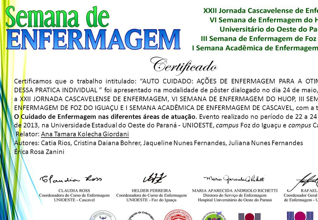 """Certificamos que o trabalho intitulado: """"AUTO CUIDADO: AÇÕES DE ENFERMAGEM PARA A OTIMIZAÇÃO DESSA PRATICA INDIVIDUAL """" foi apresentado na modalidade"""