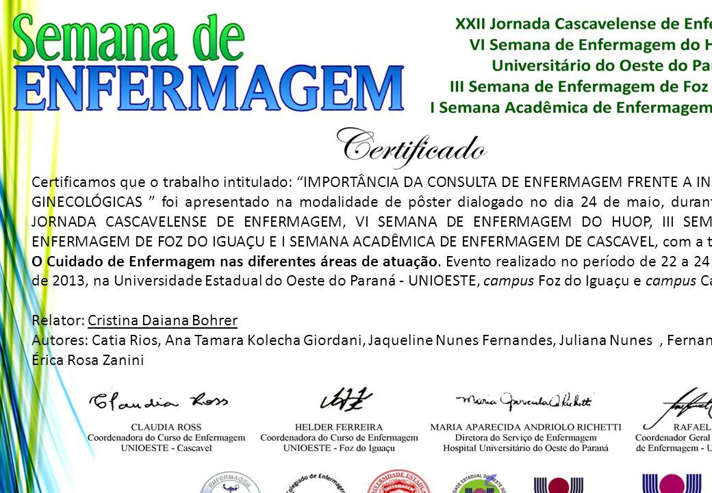 """Certificamos que o trabalho intitulado: """"IMPORTÂNCIA DA CONSULTA DE ENFERMAGEM FRENTE A INFECÇÕES GINECOLÓGICAS """" foi apresentado na modalidade de pôs"""