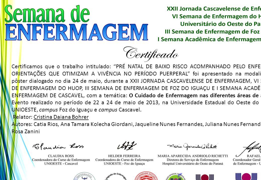 """Certificamos que o trabalho intitulado: """"PRÉ NATAL DE BAIXO RISCO ACOMPANHADO PELO ENFERMEIRO: ORIENTAÇÕES QUE OTIMIZAM A VIVÊNCIA NO PERÍODO PUERPERA"""