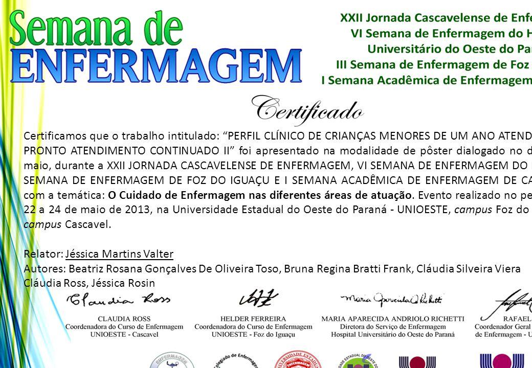 """Certificamos que o trabalho intitulado: """"PERFIL CLÍNICO DE CRIANÇAS MENORES DE UM ANO ATENDIDAS NO PRONTO ATENDIMENTO CONTINUADO II"""" foi apresentado n"""