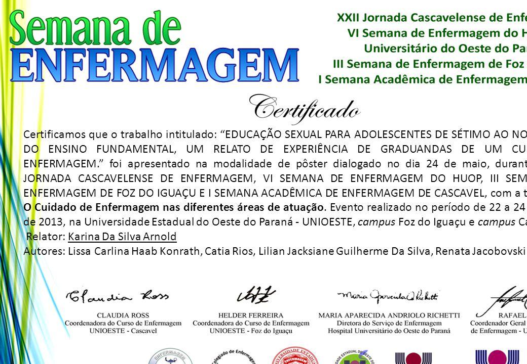 """Certificamos que o trabalho intitulado: """"EDUCAÇÃO SEXUAL PARA ADOLESCENTES DE SÉTIMO AO NONO ANO DO ENSINO FUNDAMENTAL, UM RELATO DE EXPERIÊNCIA DE GR"""