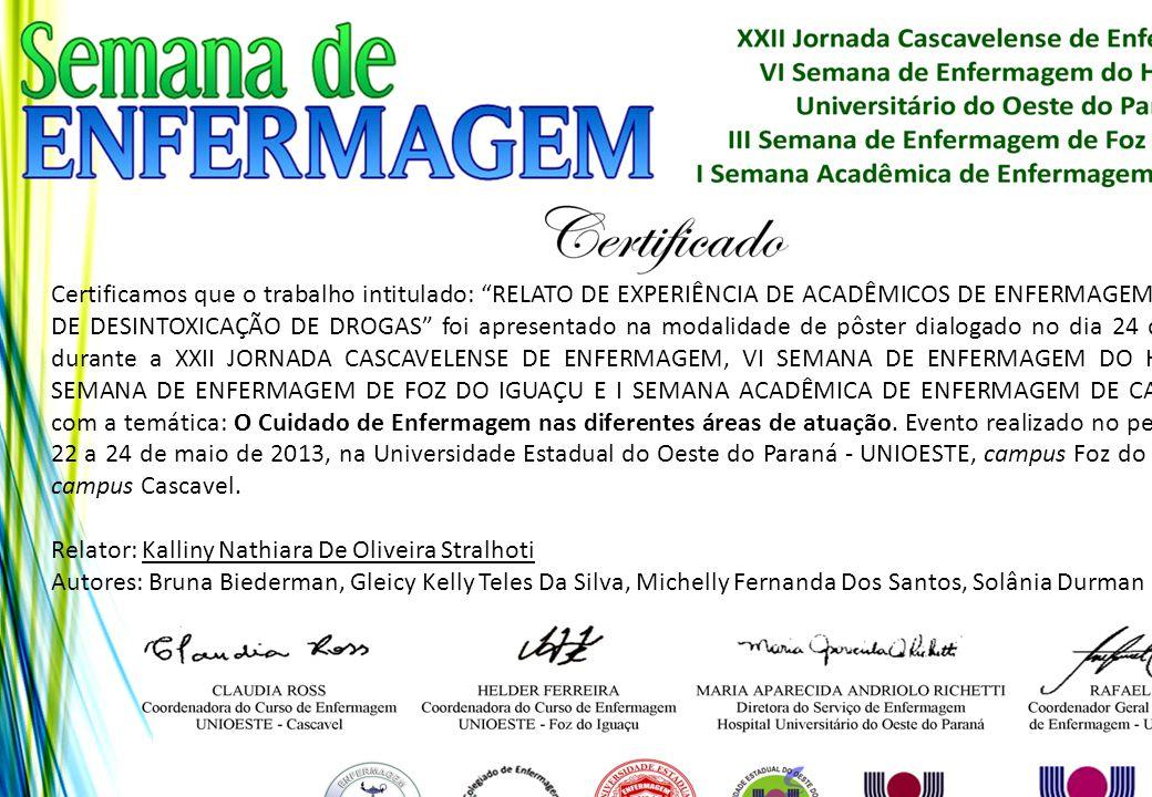 """Certificamos que o trabalho intitulado: """"RELATO DE EXPERIÊNCIA DE ACADÊMICOS DE ENFERMAGEM EM ALA DE DESINTOXICAÇÃO DE DROGAS"""" foi apresentado na moda"""