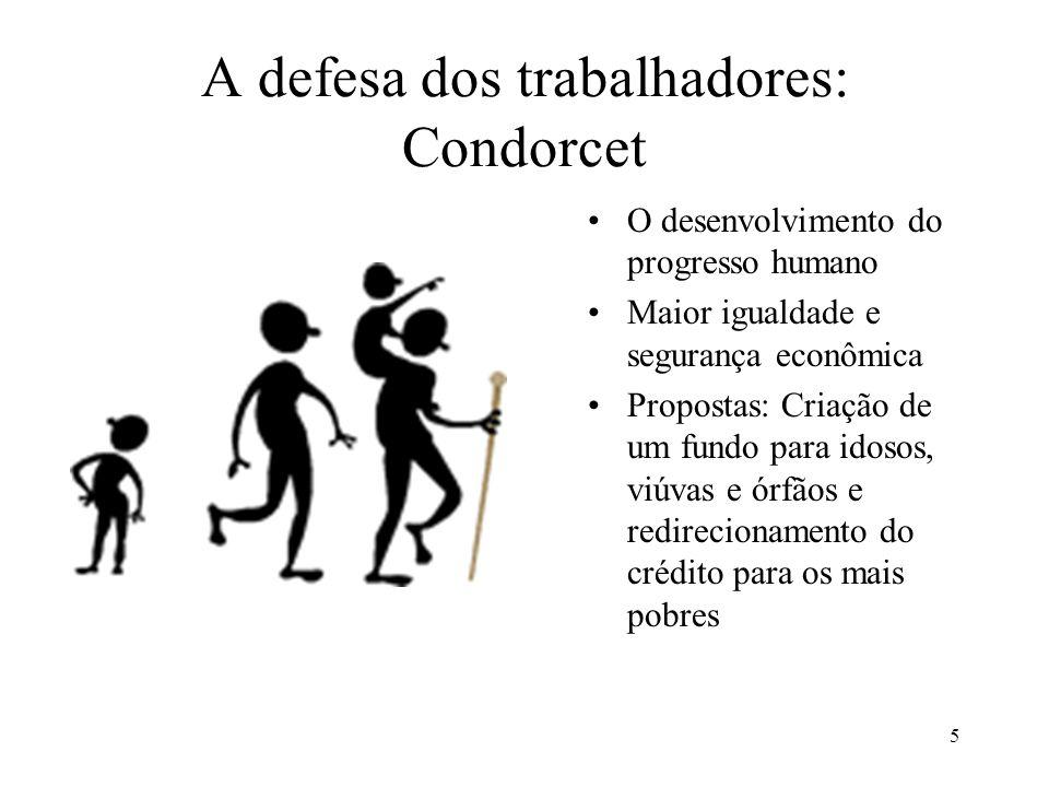 5 A defesa dos trabalhadores: Condorcet •O desenvolvimento do progresso humano •Maior igualdade e segurança econômica •Propostas: Criação de um fundo