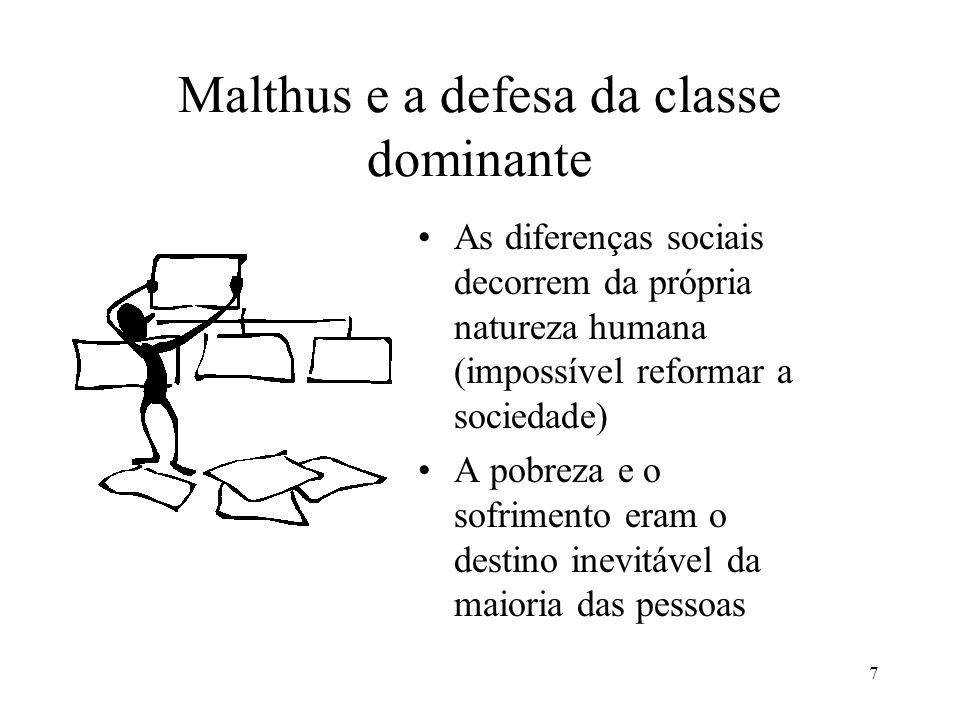 7 Malthus e a defesa da classe dominante •As diferenças sociais decorrem da própria natureza humana (impossível reformar a sociedade) •A pobreza e o s