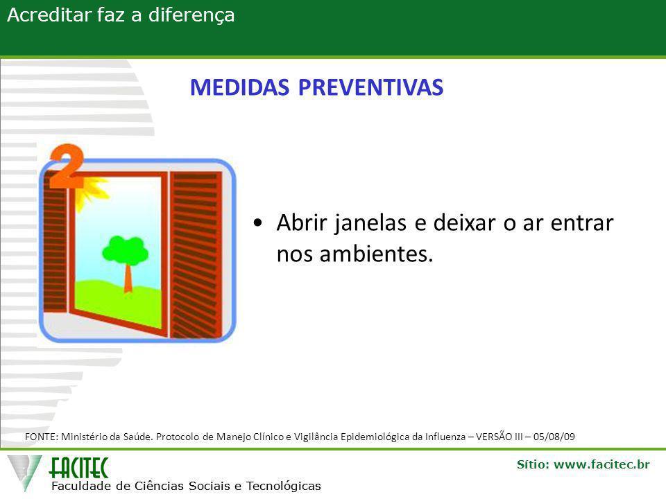 Faculdade de Ciências Sociais e Tecnológicas Sítio: www.facitec.br Acreditar faz a diferença Faculdade de Ciências Sociais e Tecnológicas •Abrir janelas e deixar o ar entrar nos ambientes.