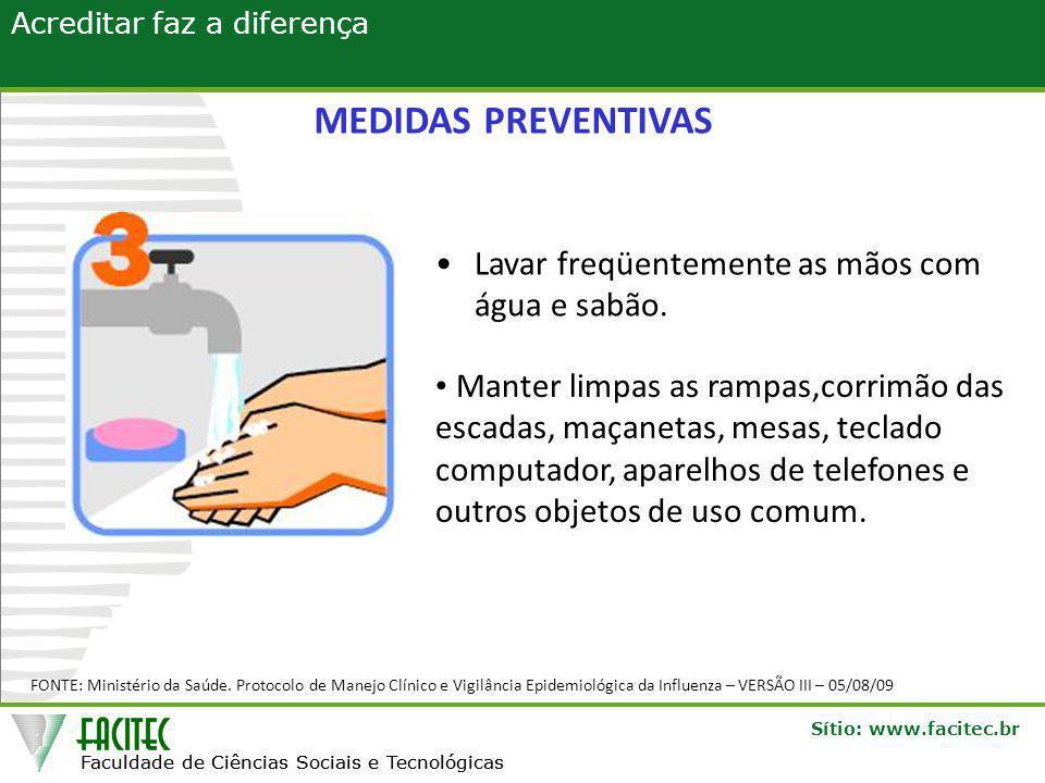 Faculdade de Ciências Sociais e Tecnológicas Sítio: www.facitec.br Acreditar faz a diferença Faculdade de Ciências Sociais e Tecnológicas •Lavar freqüentemente as mãos com água e sabão.