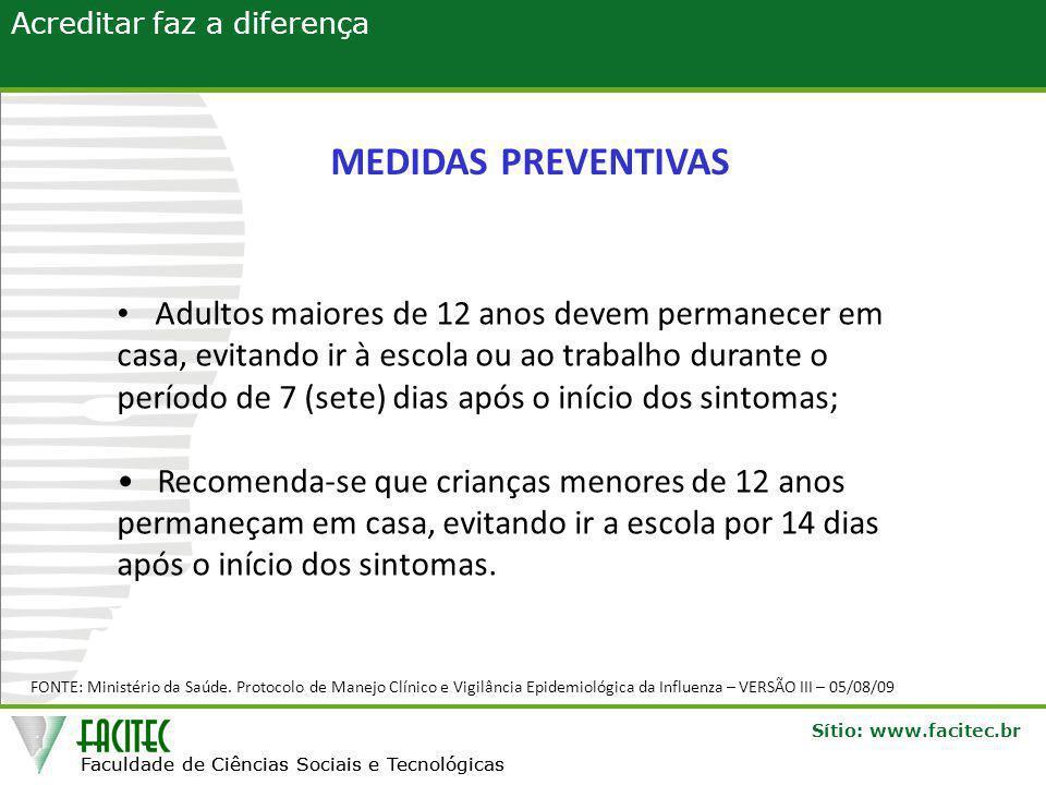 Faculdade de Ciências Sociais e Tecnológicas Sítio: www.facitec.br Acreditar faz a diferença Faculdade de Ciências Sociais e Tecnológicas MEDIDAS PREVENTIVAS FONTE: Ministério da Saúde.