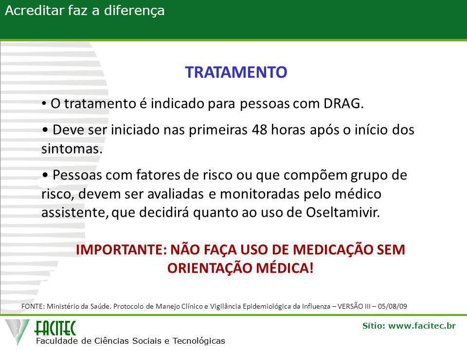 Faculdade de Ciências Sociais e Tecnológicas Sítio: www.facitec.br Acreditar faz a diferença Faculdade de Ciências Sociais e Tecnológicas TRATAMENTO FONTE: Ministério da Saúde.