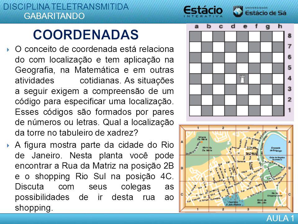  O conceito de coordenada está relaciona do com localização e tem aplicação na Geografia, na Matemática e em outras atividades cotidianas. As situaçõ