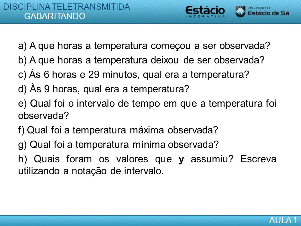 a) A que horas a temperatura começou a ser observada? b) A que horas a temperatura deixou de ser observada? c) Às 6 horas e 29 minutos, qual era a tem