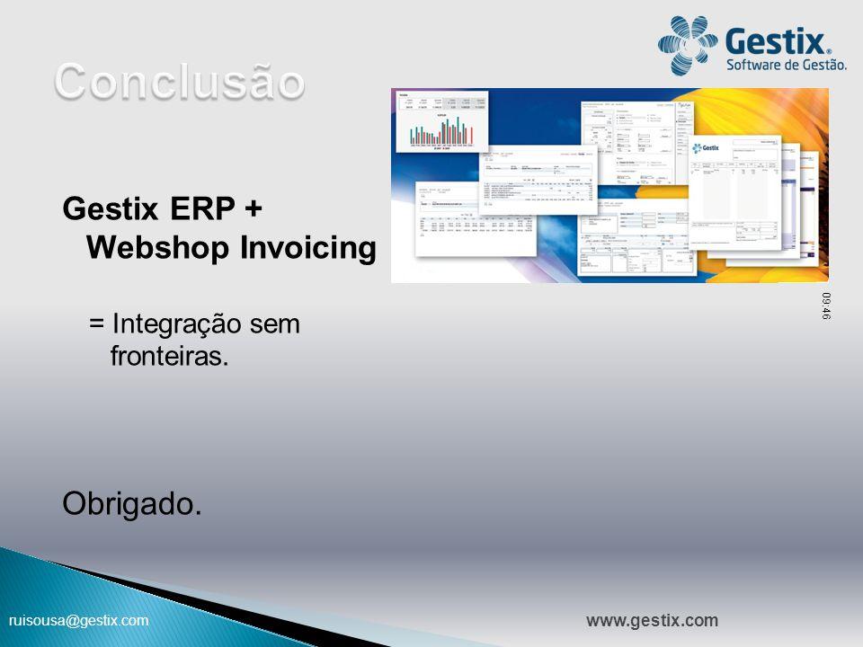 ruisousa@gestix.com Gestix ERP + Webshop Invoicing = Integração sem fronteiras. Obrigado. 09:47 www.gestix.com