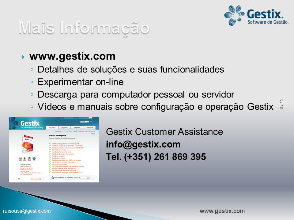 ruisousa@gestix.com  www.gestix.com ◦ Detalhes de soluções e suas funcionalidades ◦ Experimentar on-line ◦ Descarga para computador pessoal ou servid